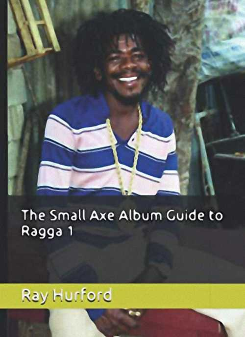 The Small Axe Guide To Ragga 1