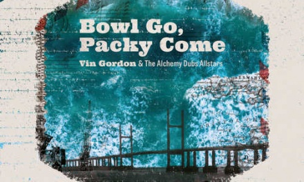 Vin Gordon & The Alchemy Dubs All Stars – Bowl Go, Packy Come EP
