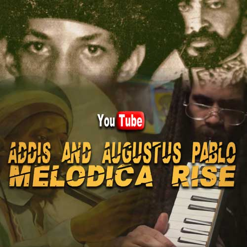 Addis and Augustus Pablo - Melodica Rise