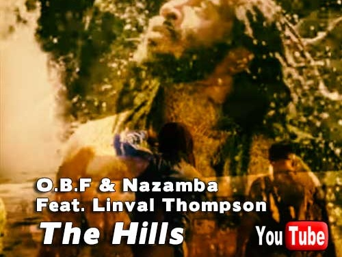 O.B.F & Nazamba Feat. Linval Thompson – The Hills | New Video