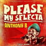Anthony B – Please My Selecta | New Single