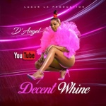 D'Angel – Decent Whine | New Video