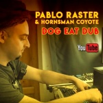 Pablo Raster & Hornsman Coyote – Dog Eat Dub | New Video