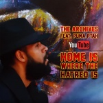 The Archives feat. Puma Ptah – Home Is Where The Hatred Is | New Video