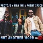 Protoje x Lila Iké x Agent Sasco – Not Another Word | New Video