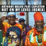 Anthony Malvo feat. Capleton – Not On My Level (Remix) | New Video