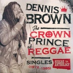 Dennis Brown – The Crown Prince Of Reggae – Singles (1972-1985)
