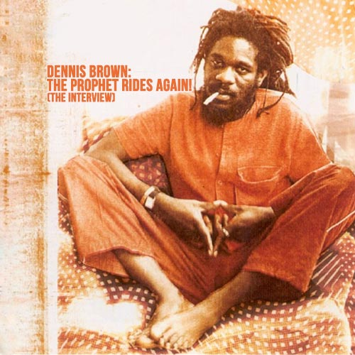 Dennis Brown: The Prophet Rides Again! (The Interview)