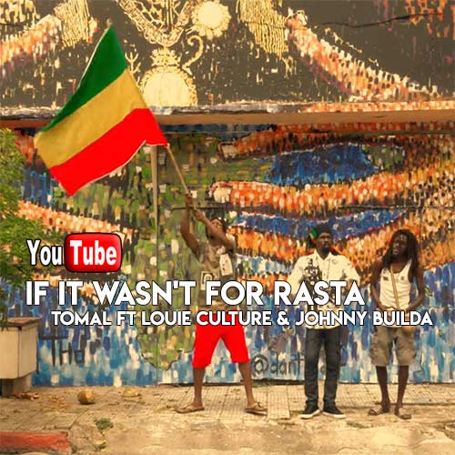 If It Wasn't For Rasta - Tomal ft. Louie Culture & Johnny Builda