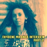 Faybiene Miranda Interview – Part 2