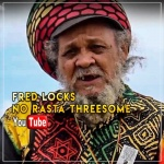 Fred Locks – No Rasta Threesome | New Video