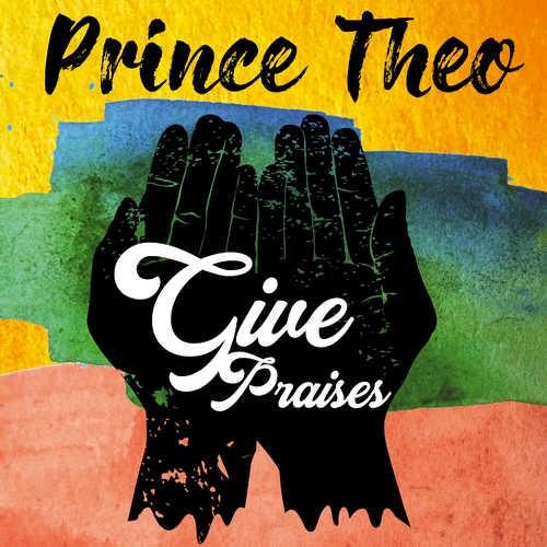 Prince Theo - Give Praises