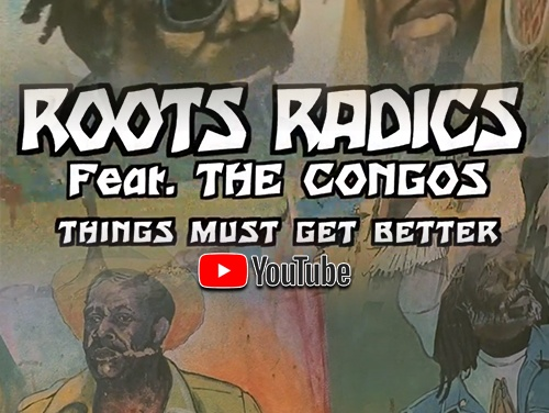 Roots Radics feat. The Congos – Things Must Get Better | New Video