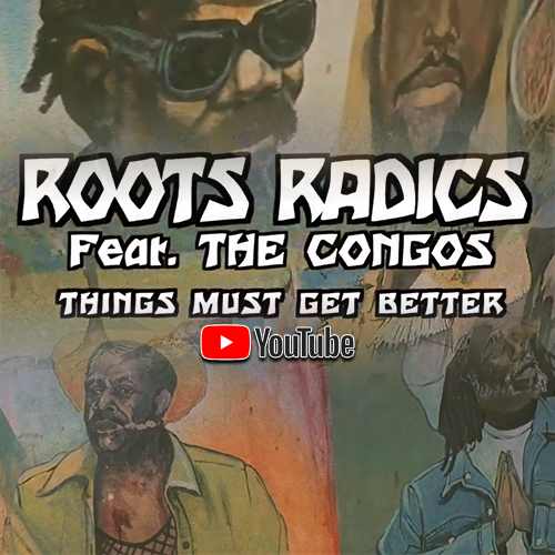 Roots Radics feat. The Congos - Things Must Get Better