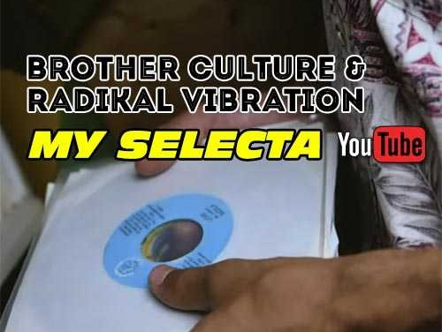 Brother Culture & Radikal Vibration – My Selecta | New Video