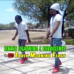 Likkle Lightning & Turbulence – Early Morning Flash | New Video