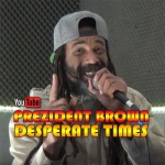 Prezident Brown – Desperate Times | New Video