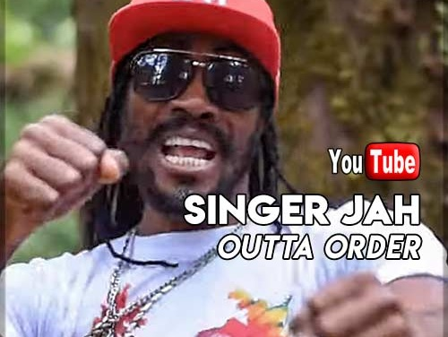 Singer Jah – Outta Order | New Video