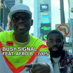 Busy Signal feat. Afro B – 100% | New Video