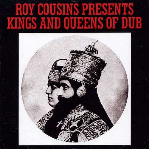 Roy Cousins (Roots Radics) - Presents Kings And Queens Of Dub