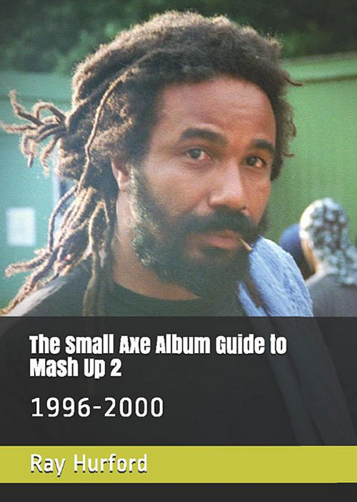The Small Axe Album Guide To Mash Up 2 - 1996-2000