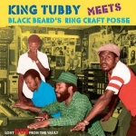 King Tubby Meets Blackbeard's Ring Craft Posse: Lost Dub From The Vault | New Album