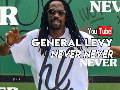 General Levy – Never Never | New Video