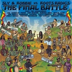 Sly & Robbie vs. Roots Radics: The Final Battle