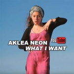 Aklea Neon – What I Want | New Video
