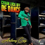 Anthony Cruz – Cyaan Lock Off De Dance | New Single