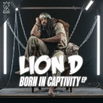Lion D – Born In Captivity EP