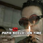 Papie Keelo – On Time | New Video