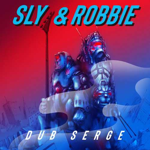 Sly & Robbie - Dub Serge [Deluxe Edition]