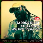 Tarrus Riley X IzyBeats – Just Love (World Mix) | New Video