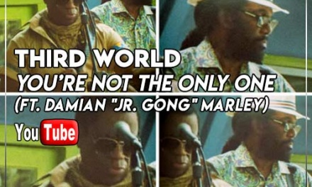 """Third World – You're Not the Only One (ft. Damian """"Jr. Gong"""" Marley)   New Video"""
