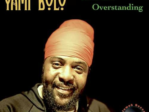 Yami Bolo – Love and Overstanding | New Single