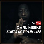 Carl Meeks – Subtract Yuh Life | New Video
