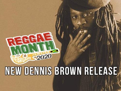 Reggae Month 2020 – New Dennis Brown Release