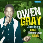 Owen Gray – Jamaica's First Home Grown Star