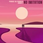 Promise No Promises & Junior X – No Imitation