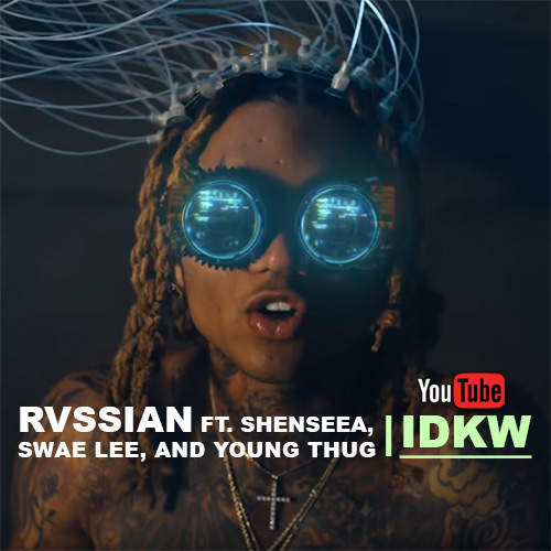 Rvssian Feat. Shenseea, Swae Lee, And Young Thug - IDKW
