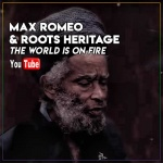 Max Romeo & Roots Heritage – The World Is On Fire | New Official Video