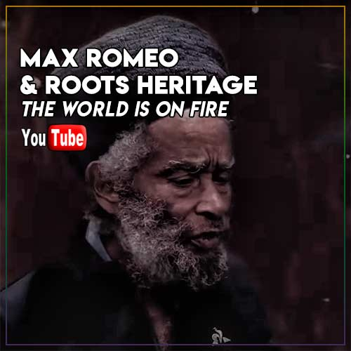 Max Romeo & Roots Heritage - The World Is On Fire