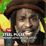Steel Pulse – Higher Love (Rasta Love) | New Video