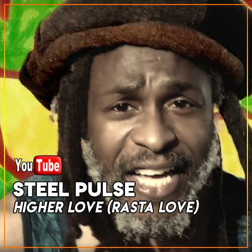 Steel Pulse - Higher Love (Rasta Love)