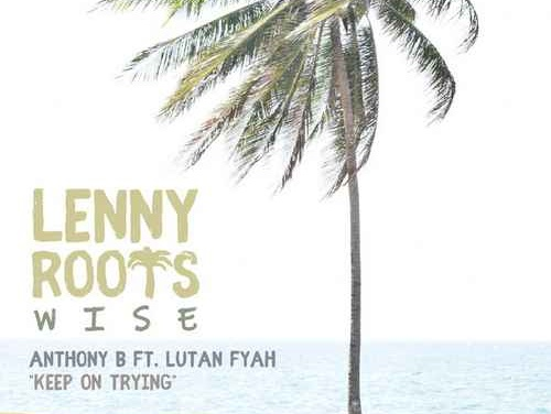 Anthony B feat. Lutan Fyah –  Keep On Trying | New 12inch