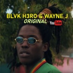 Blvk H3ro & Wayne J – Original | New Video