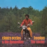Clancy Eccles – Freedom / The Dynamites – Fire Corner