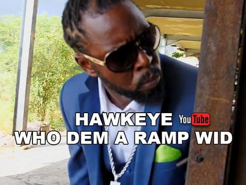 Hawkeye – Who Dem A Ramp Wid | New Video