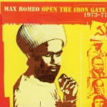 Max Romeo – Open The Iron Gate 1973-77